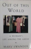 OUT OF THIS WORLD: A WOMAN'S LIFE AMONG THE AMISH  - MARY SWANDER