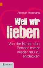 Weil wir uns lieben von Andreas Hermann (2017, Gebundene Ausgabe)