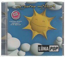 LUNAPOP LUNA POP CESARE CREMONINI UN GIORNO MIGLIORE CD SINGOLO cds