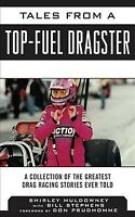 Tales from a Top Fuel Dragster : A Collection of the Greatest Drag Racing Sto...