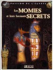 Les momies et leurs fascinants secrets (Passion de l'Égypte) / Editions Atlas