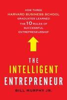 The Intelligent Entrepreneur: How Three Harvard Business School Graduates Learn