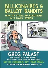 Billionaires & Ballot Bandits: How to Steal an Election in 9 Easy Steps by Greg