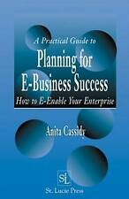 A Practical Guide to Planning for E-Business Success:  How to E-enable Your Ente