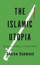 The Islamic Utopia: The Illusion of Reform in Saudi Arabia by Hammond, Andrew