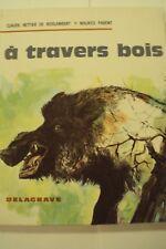 A TRAVERS BOIS / C. HETTIER DE BOISLAMBERT / M. PARENT / DELAGRAVE 1968
