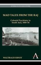 Mad Tales from the Raj: Colonial Psychiatry in South Asia, 1800-58 (Anthem South