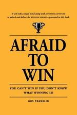 Afraid to Win : You Cannot Win If You Do Not Know What Winning Is! by Gus...