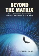 Beyond the Matrix: Daring Conversations with the Brilliant Minds of Our Times b