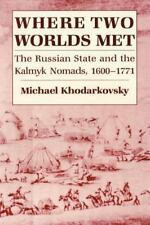Where Two Worlds Met : The Russian State and the Kalmyk Nomads, 1600-1771 by...