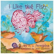 I Like the Fish by P. J. Peregrine (2013, Paperback)