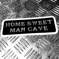 HOME SWEET MAN CAVE CAR STICKER 135mm WIDE - MAN CAVE GARAGE SHED