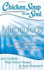 Chicken Soup for the Soul: Miraculous Messages from Heaven: 101 Stories of Etern