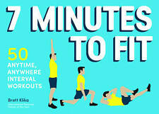 7 Minutes to Fit: 50 Anytime, Anywhere Interval Workouts by Klika, Brett