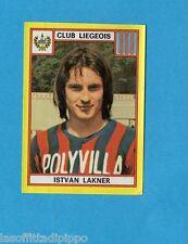 BELGIO-FOOTBALL 75-PANINI-Figurina n.184- LAKNER - CLUB LIEGEOIS -Rec