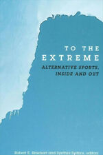 To the Extreme HB: Alternative Sports, inside and out (SUNY Series on Sport,