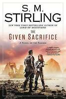 The Given Sacrifice (A Novel of the Change) by S.M. Stirling, Brand New Hardback