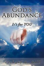 God's Abundance : It's for You by Richard L. Gill (2009, Paperback)