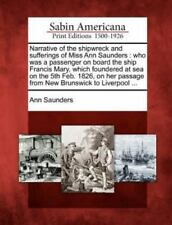 Narrative of the Shipwreck and Sufferings of Miss Ann Saunders: Who Was a Passen
