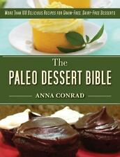 The Paleo Dessert Bible: More Than 100 Delicious Recipes for Grain-Free, Dairy-F