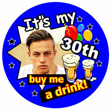 30th BIRTHDAY BADGE MALE (BUY ME A DRINK!) - BIG PERSONALISED BADGE, PHOTO, AGE