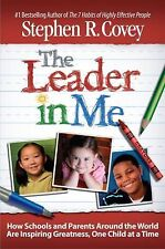 The Leader in Me : How Schools and Parents Around the World Are Inspiring Greatn