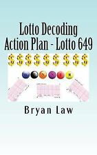 Lotto Decoding : Action Plan - Lotto 649 by Bryan Law (2016, Paperback)