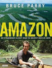 Amazon. An Extraordinary Journey Down The Greatest River On Earth, Bruce Parry