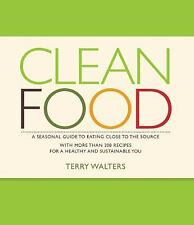 Clean Food: A Seasonal Guide to Eating Close to the Source with More Than 200 Re