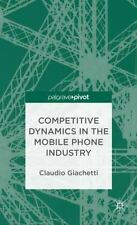 Competitive Dynamics in the Mobile Phone Industry by Claudio Giachetti (2013,...