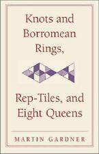 Knots and Borromean Rings, Rep-Tiles, and Eight Queens 4 by Martin Gardner...