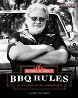 Myron Mixon's BBQ Rules: The Old-School Guide to Smoking Meat ' Mixon, Myron