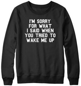 I'm Sorry For What I Said Mens Womens Unisex Sweatshirt