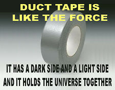 Duck tape is like the force, it has a dark side and hold the universe  S-125