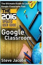 Google, Internet, User Guides: Google Classroom : The Ultimate Guide to Learn...