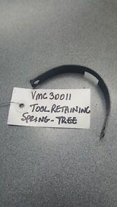 VMC30011 TOOL RETENTION CLIP SPRING  TREE MACHINE PART OLD P/N 6035