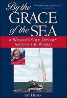 By the Grace of the Sea : A Woman's Solo Odyssey Around the World by Pat Henry