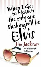 When I Get to Heaven the Only One Shaking Will Be Elvis: My Battle with Parkinso