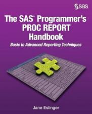 SAS Programmer's PROC REPORT Handbook: Basic to Advanced Reporting Techniques...