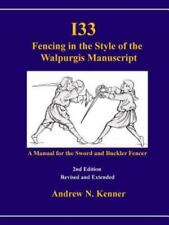 I33 Fencing in the Style of the Walpurgis Manuscript 2nd Edition by Andrew...