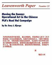 Moving the Enemy : Operational Art in the Chinese Pla's Huai Hai Campaign by...