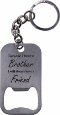 Because I have A Brother I will Always Have A Friend Bottle Opener Key Chain
