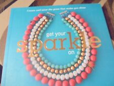 Get Your Sparkle On : Create and Wear the Gems That Make You Shine by Lindsay...