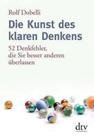 Die Kunst des klaren Denkens von Rolf Dobelli (2014, Taschenbuch)