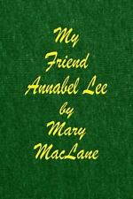 My Friend Annabel Lee by Mary MacLane (2013, Paperback)