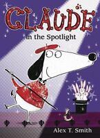 Claude in the Spotlight Hardcover Alex T. Smith