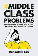 Middle Class Problems: Problems but not real actual problems, just middle class