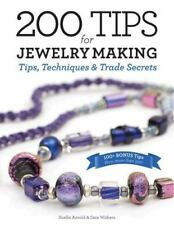 200 Tips for Jewelry Making : Tips, Techniques and Trade Secrets by Xuella...