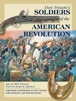 Don Troiani's Soldiers of the American Revolution by Kochan, James L.