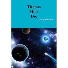 Titanus Must Die by Miles Monahan (Paperback, 2016)